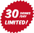 LIMITED 30 DRINK/DAY